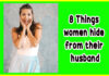 woman, women, female, wife, girlfriend, couples relationships, husband and wife, love, relationship, wife husband, women women, husband love, man and wife, man woman, wife wife wife husband love 8 Things women hide from their husband